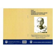 Regional Reflections from the Nation's Margins: identity Politics in Twentieth-Century Orissa (Sixth Netaji Subhas Chandra Bose Memorial Lecture)